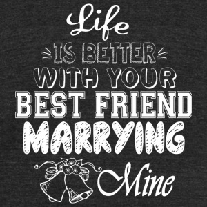 Marrying - Best Friend Marrying T Shirt - Unisex Tri-Blend T-Shirt by American Apparel