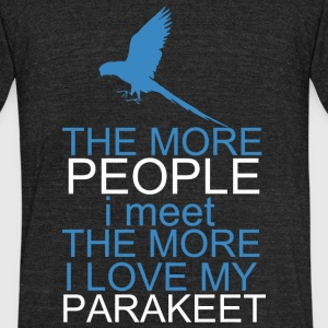 Parakeet - the more people i meet the more i lov - Unisex Tri-Blend T-Shirt by American Apparel