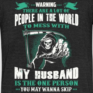 Husband - People In The World To Mess With My Hu - Unisex Tri-Blend T-Shirt by American Apparel