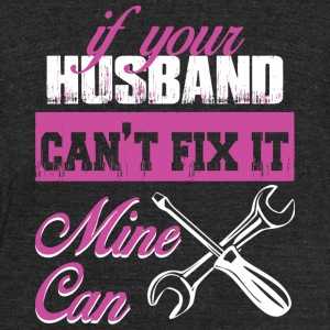 Husband - If Your Husband Can't Fix It Mine Can - Unisex Tri-Blend T-Shirt by American Apparel