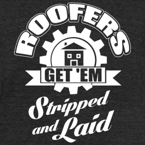 Hammer - Roofers get'em stripped and laid! - Unisex Tri-Blend T-Shirt by American Apparel