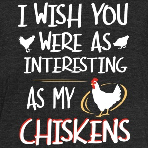 Chicken - I Wish You Were As Interesting As My C - Unisex Tri-Blend T-Shirt by American Apparel