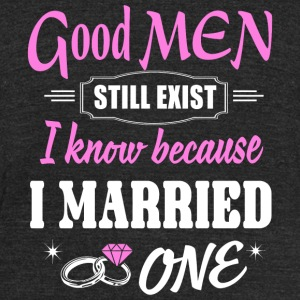 Married - Good Men Still Exist I Know Because I - Unisex Tri-Blend T-Shirt by American Apparel