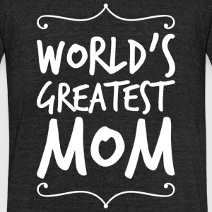 Mom - World's greatest mom - Unisex Tri-Blend T-Shirt by American Apparel
