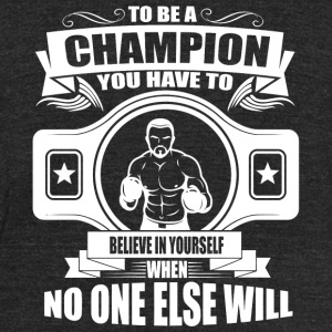 Boxing - Boxing: To be a champion believe in you - Unisex Tri-Blend T-Shirt by American Apparel