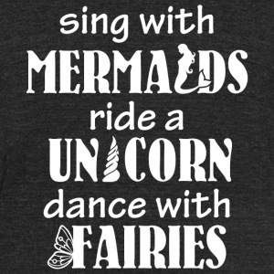 Fairy tail - Sing with Mermaids Ride a Unicorn - Unisex Tri-Blend T-Shirt by American Apparel
