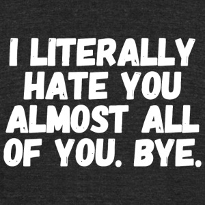 Hater - I Literally hate you almost all of you b - Unisex Tri-Blend T-Shirt by American Apparel