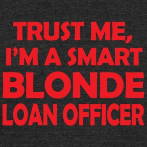 Loan officer - trust me i'm a smart blonde loan - Unisex Tri-Blend T-Shirt by American Apparel