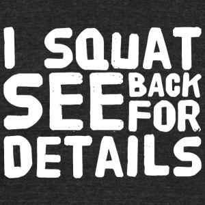 Squat - I squat see back for details - Unisex Tri-Blend T-Shirt by American Apparel