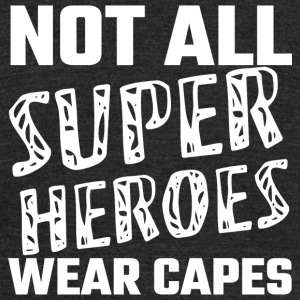 Hero - Not All Super Heroes Wear Capes - Unisex Tri-Blend T-Shirt by American Apparel