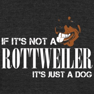 Rottweiler - If It's Not A Rottweiler It's Just - Unisex Tri-Blend T-Shirt by American Apparel