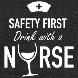 Nurse safety first drink with a nurse - Unisex Tri-Blend T-Shirt by American Apparel