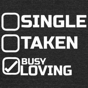 Loving - single taken busy loving - Unisex Tri-Blend T-Shirt by American Apparel