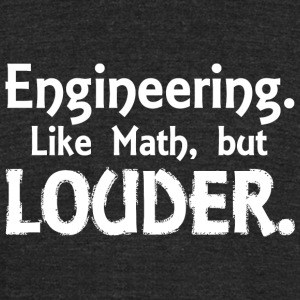 ENGINEERING - ENGINEERING LIKE MATH BUT LOUDER - Unisex Tri-Blend T-Shirt by American Apparel