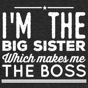 Sister - I'm The Big Sister Which Makes Me The B - Unisex Tri-Blend T-Shirt by American Apparel