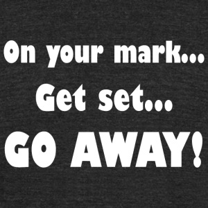 Mark - On Your Mark...Get Set...Go Away! - Unisex Tri-Blend T-Shirt by American Apparel