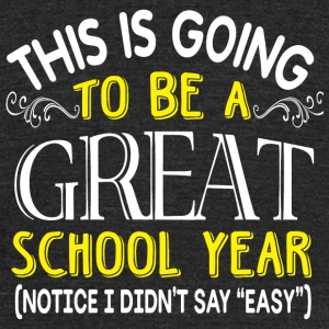School year - This Is Going To Be A Great School - Unisex Tri-Blend T-Shirt by American Apparel