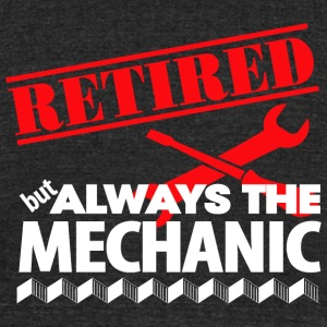Mechanic - Retired But Always The Mechanic - Unisex Tri-Blend T-Shirt by American Apparel