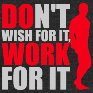 Bodybuilding - Dont't wish for it, work for it - Unisex Tri-Blend T-Shirt by American Apparel
