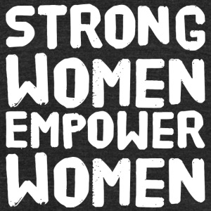 Women - Strong women empower women - Unisex Tri-Blend T-Shirt by American Apparel