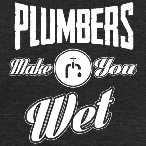 Plumber - Plumbers make you wet! - Unisex Tri-Blend T-Shirt by American Apparel