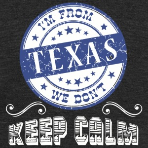 Texas - I'm From Texas We Dont Keep Calm - State - Unisex Tri-Blend T-Shirt by American Apparel