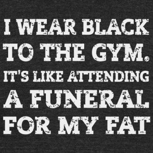 Gym - Gym Fitness Fat , Funeral For My Fat Funny - Unisex Tri-Blend T-Shirt by American Apparel