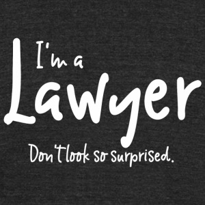 Attorney - I'm an Attorney. Don't look so surpri - Unisex Tri-Blend T-Shirt by American Apparel