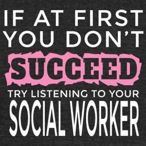 SOCIAL WORKER - IF AT FIRST YOU DON'T SUCCEED TR - Unisex Tri-Blend T-Shirt by American Apparel
