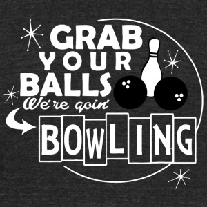 BOWLING - GRAB YOUR BALLS WE'RE GOIN BOWLING - Unisex Tri-Blend T-Shirt by American Apparel