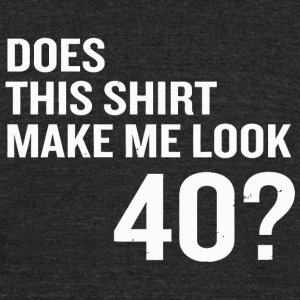 40th birthday - Does This Make Me Look 40 Funny - Unisex Tri-Blend T-Shirt by American Apparel