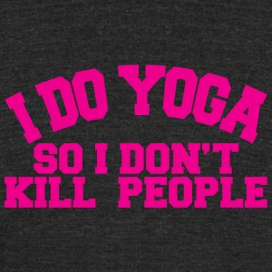 Yoga - i do yoga so i don't kill people - Unisex Tri-Blend T-Shirt by American Apparel