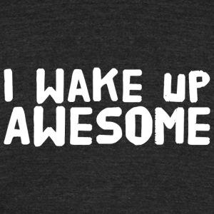 Awesome - I wake up awesome - Unisex Tri-Blend T-Shirt by American Apparel