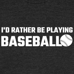 Baseball - I'd Rather Be Playing Baseball - Unisex Tri-Blend T-Shirt by American Apparel