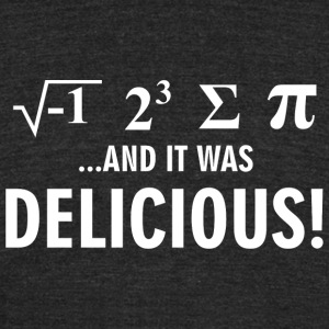 Math - .....And It Was Delicious! - Unisex Tri-Blend T-Shirt by American Apparel