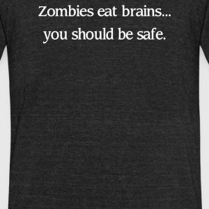 Zombies Eat Brains You Should Be Safe - Unisex Tri-Blend T-Shirt by American Apparel