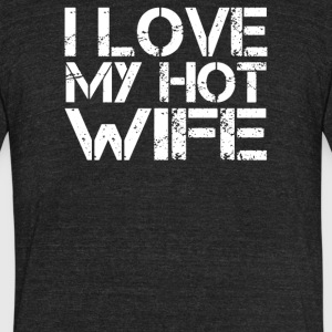 I Love My Hot Wife - Unisex Tri-Blend T-Shirt by American Apparel