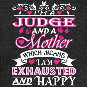 Judge Mother Which Means Exhausted & Happy - Unisex Tri-Blend T-Shirt by American Apparel
