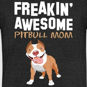 Freaking Awesome Pitbull Mom - Unisex Tri-Blend T-Shirt by American Apparel