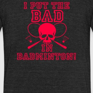Bad In Badminton - Unisex Tri-Blend T-Shirt by American Apparel