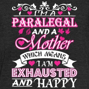 Paralegal Mother Which Means Exhausted & Happy - Unisex Tri-Blend T-Shirt by American Apparel