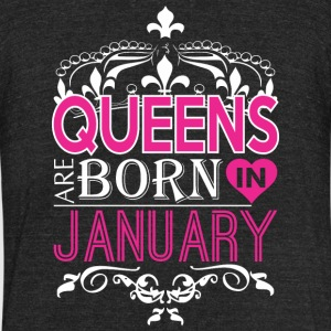 Queens Are Born In January Happy Mothers Day - Unisex Tri-Blend T-Shirt by American Apparel