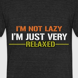 I'm Not Lazy I'm Just Very Relaxed - Unisex Tri-Blend T-Shirt by American Apparel