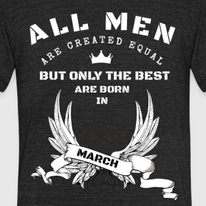 only the best are born in march - Unisex Tri-Blend T-Shirt by American Apparel