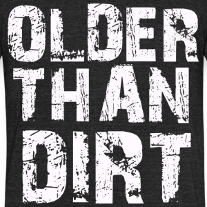 Older than dirt - Unisex Tri-Blend T-Shirt by American Apparel