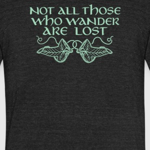Not all those who wander are lost - Unisex Tri-Blend T-Shirt by American Apparel