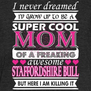 I Never Dreamed Grow Up Staffordshire Bull Mom - Unisex Tri-Blend T-Shirt by American Apparel