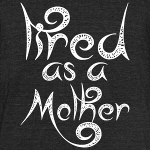 Tired As A Mother Happy Mothers Day 2017 - Unisex Tri-Blend T-Shirt by American Apparel