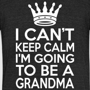 I Cant Keep Calm Im Going To Be A Grandma - Unisex Tri-Blend T-Shirt by American Apparel