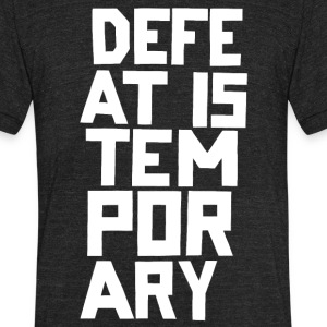 Defeat is Temporary - Unisex Tri-Blend T-Shirt by American Apparel